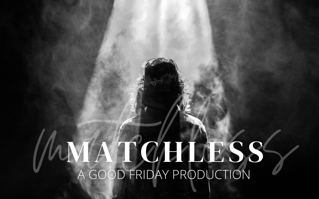 Matchless: A Good Friday Production